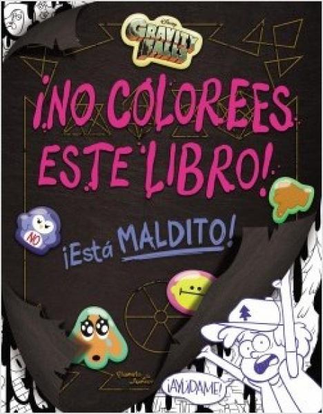 GRAVITY FALLS ¡NO COLOREES ESTE LIBRO!