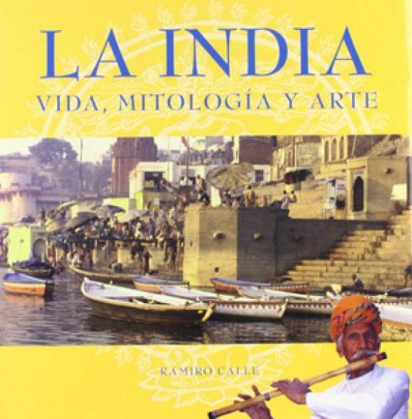 LA INDIA /VIDA, MITOLOGIA Y ARTE