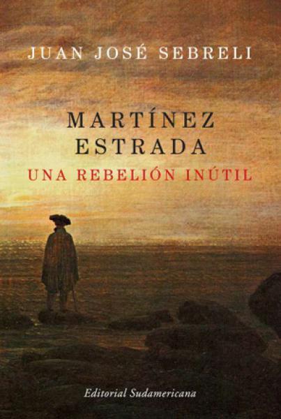 MARTINEZ ESTRADA-UNA REBELION INUTIL