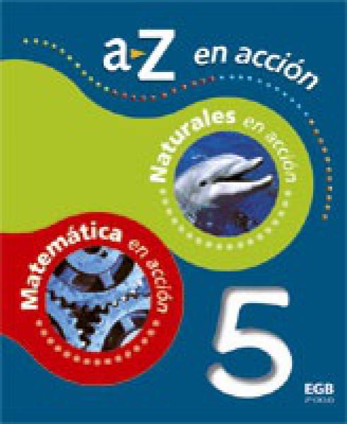 A-Z EN ACCION 5 (MATEMATICA/NATURALES)