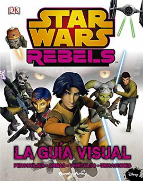 STAR WARS REBELS - LA GUIA VISUAL