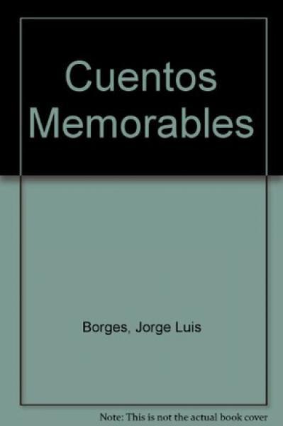 CUENTOS MEMORABLES SEGUN BORGES 1