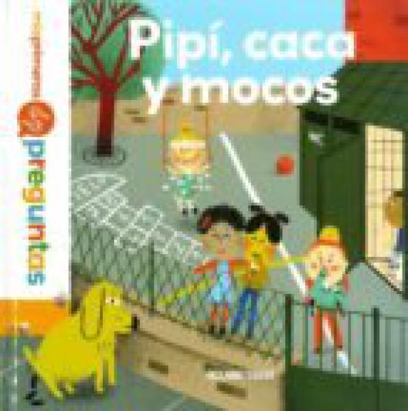 PIPI, CACA Y MOCOS