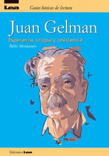JUAN GELMAN - ESPERANZA UTOPIA Y RESISTE