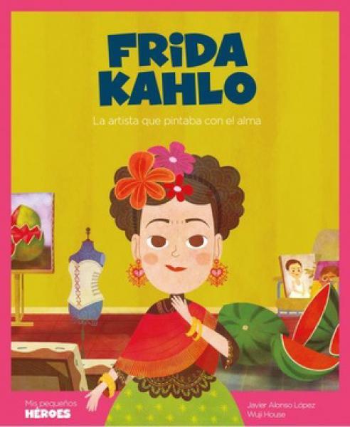 FRIDA KAHLO - LA ARTISTA QUE PINTABA CON