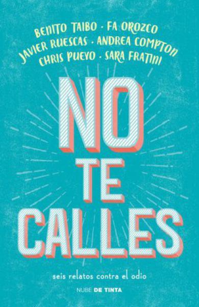 NO TE CALLES-SEIS RELATOS CONTRA EL ODIO