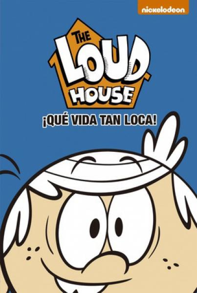 QUE VIDA TAN LOCA! THE LOUD HOUSE