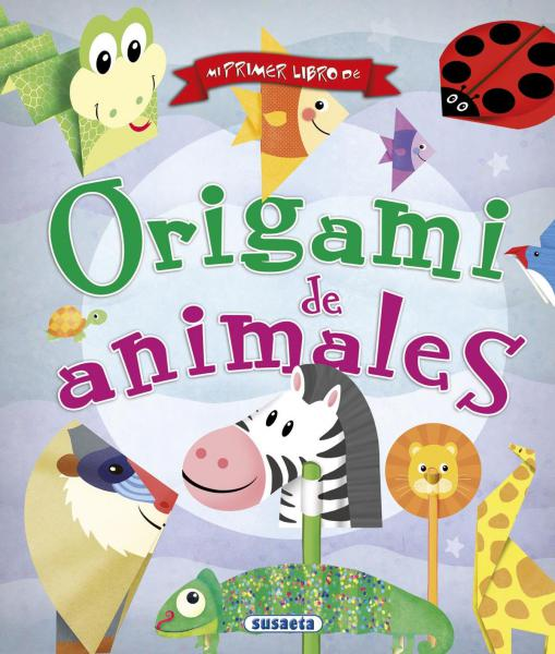 MI PRIMER LIBRO DE ORIGAMI DE ANIMALES