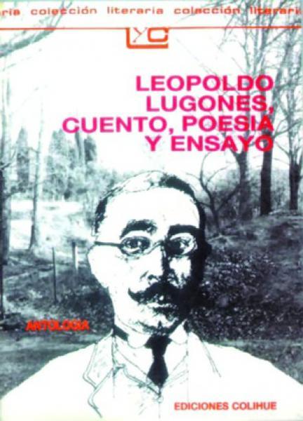 LEOPOLDO LUGONES:CUENTO,POESIA Y ENSAYO