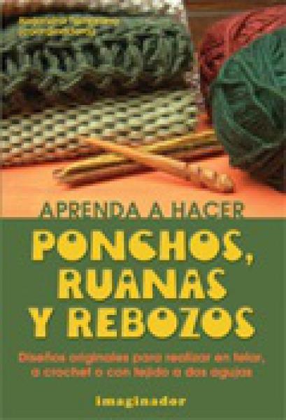 APRENDA A HACER PONCHOS,RUANAS Y REBOZOS